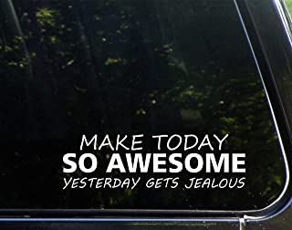 Make Today So Awesome That Yesterday Gets Jealous (8-3/4