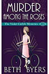 Murder Among the Roses: A Violet Carlyle Cozy Historical Mystery (The Violet Carlyle Mysteries Book 5) Kindle Edition
