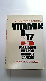 Vitamin B-17 Forbidden Weapon Against Cancer: The Fight for Laetrile
