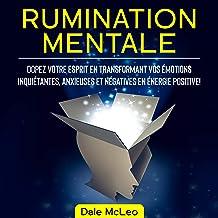 Rumination Mentale [Mental Rumination]: Dopez Votre Esprit en Transformant Vos Émotions Inquiétantes, Anxieuses et Négativ...
