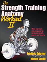 The Strength Training Anatomy Workout II: Building Strength and Power with Free Weights and Machines: 2