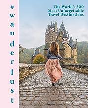 #wanderlust: The World's 500 Most Unforgettable Travel Destinations