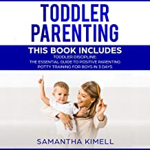 Toddler Parenting: 2 Books in 1: Toddler Discipline: The Essential Guide to Positive Parenting + Potty Training for Boys in 3 Days