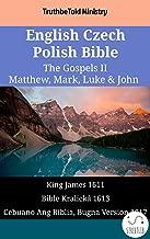 English Czech Cebuano Bible - The Gospels II - Matthew, Mark, Luke & John: King James 1611 - Bible Kralická 1613 - Cebuano Ang Biblia, Bugna Version 1917 (Parallel Bible Halseth English Book 1604)