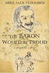 The Baron Would Be Proud: a storyteller's story Kindle Edition