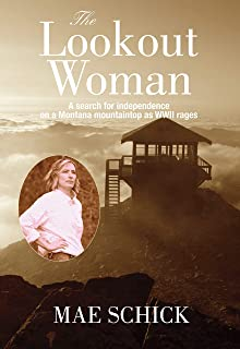 The Lookout Woman: A Search for Independence on a Montana Mountain as World War II Rages