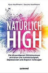 Natürlich high: Die körpereigenen Glückshormone aktivieren und Depressionen, Ängste und Antriebslosigkeit dauerhaft loswerden (German Edition) Formato Kindle