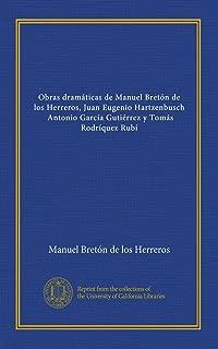 Obras dramáticas de Manuel Bretón de los Herreros, Juan Eugenio Hartzenbusch, Antonio García Gutiérrez y Tomás Rodríquez Rubí (Spanish Edition)