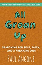 All Groan Up: Searching for Self, Faith, and a Freaking Job!