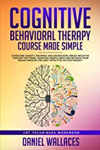 Cognitive Behavioral Therapy Course Made Simple: Overcome Anxiety, Insomnia & Depression, Break Negative Thought Patterns, Maintain Mindfulness, and Retrain ... Psychotherapy (Best CBT Techniques)