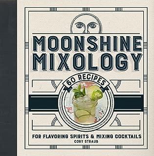 Moonshine Mixology: 60 Recipes for Flavoring Spirits & Making Cocktails