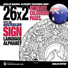 26x2 Intricate Colouring Pages with the Australian Sign Language Alphabet: AUSLAN Manual Alphabet Colouring Book (Sign Language Alphabet Coloring Books) (Volume 3)