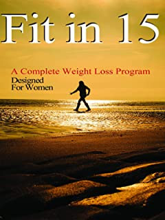 Fit In 15: A Complete Weight Loss Program Designed For Women