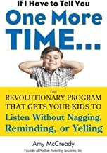 If I Have to Tell You One More Time...: The Revolutionary Program That Gets Your Kids To Listen Without Nagging, Remindi n...