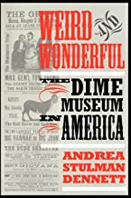 Weird and Wonderful: The Dime Museum in America (English Edition)