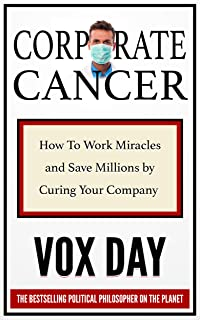 Corporate Cancer: How to Work Miracles and Save Millions by Curing Your Company