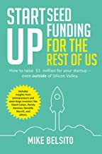 Startup Seed Funding for the Rest of Us: How to Raise $1 Million for Your Startup - Even Outside of Silicon Valley