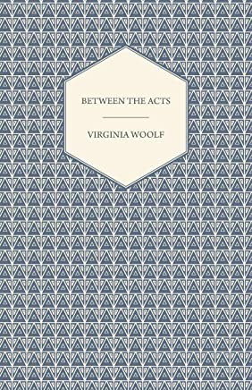 Between the Acts - A Novel - Including a Short Biography of the Author