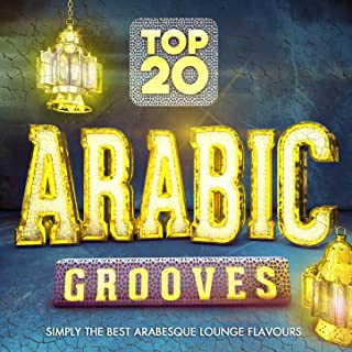 Top 20 Arabic Grooves - Simply the Best Arabesque Lounge Flavours