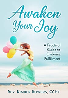 Awaken Your Joy: A Practical Guide To Embrace Fulfillment
