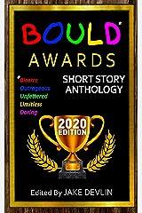 BOULD* Awards 2020 Short Story Anthology:: (*Bizarre, Outrageous, Unfettered, Limitless, Daring) Kindle Edition