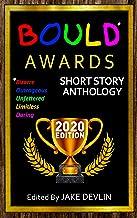 BOULD* Awards 2020 Short Story Anthology:: (*Bizarre, Outrageous, Unfettered, Limitless, Daring)