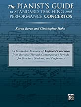 The Pianist's Guide to Standard Teaching and Performance Concertos: An Invaluable Resource of Keyboard Concertos from Baroque Through Contemporary Periods for Teachers, Students, and Performers