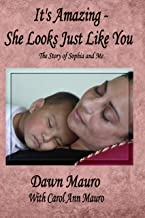 It's Amazing - She Looks Just Like You: The Story of Sophia and Me
