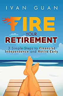 FIRE Your Retirement: 3 Simple Steps to Financial Independence and Retire Early