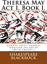 Theresa May Act I. Book I.: Grants Steel! Yankee! Another £95,000.00 [With Images.]