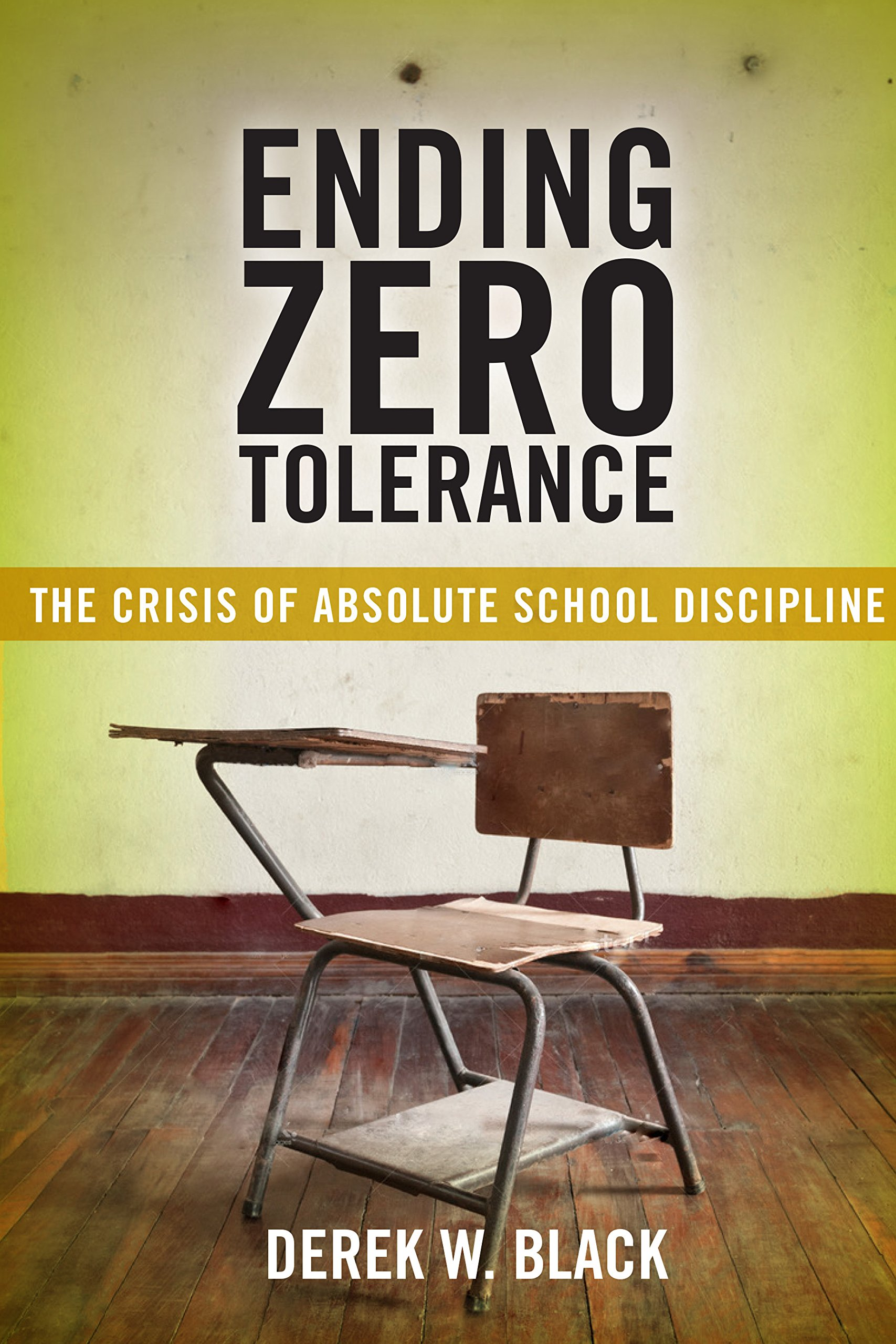 Image OfEnding Zero Tolerance: The Crisis Of Absolute School Discipline (Families, Law, And Society Book 12)