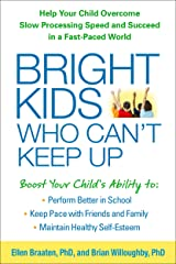 Bright Kids Who Can't Keep Up: Help Your Child Overcome Slow Processing Speed and Succeed in a Fast-Paced World Kindle Edition