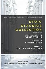 Stoic Classics Collection (Illustrated): Marcus Aurelius's Meditations, Epictetus's Enchiridion, Seneca's On The Happy Life Kindle Edition