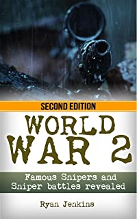 World War 2: Snipers: WWII Famous Snipers and Sniper Battles Revealed (World War 2, WWII, World War II, Snipers, Eastern Front, Vassili Zaitsev, White Death Book 1)