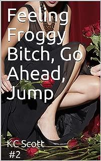 Feeling Froggy Bitch, Go Ahead, Jump (Hush Your Lips Book 2)
