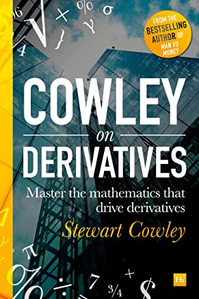 Cowley on Derivatives: Master the Mathematics That Drive Derivatives