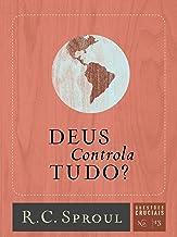 Deus Contola Tudo? (Questões Cruciais Livro 13) (Portuguese Edition)