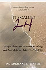 It's Called 24: Manifest abundance & success by valuing each hour of the day before TIME drifts Kindle Edition