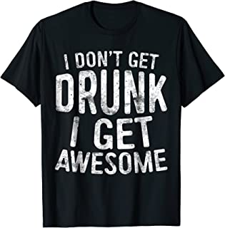 Best i don t get drunk i get awesome Reviews