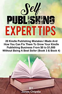 SELF PUBLISHING EXPERT TIPS: 20 kindle publishing (2019) mistakes I made and How to fix them to scale your Kindle publishing business from $0 to $1,000 ... journey from $0 to $1,000 per month Book 5)