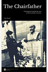 The Chairfather: Toasting and roasting the stars at Père Lachaise cemetery Kindle Edition