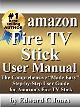 """Amazon Fire TV Stick User Manual: The Comprehensive """"Made Easy"""" Step-by-Step  User Guide for Amazon's Fire TV Stick"""