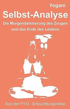 Selbst-Analyse: Die Morgendämmerung des Zeugen und das Ende des Leidens (FYÜ-Erleuchtungsreihe 7) (German Edition)