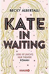 Kate in Waiting: Liebe ist (nicht) nur Theater. Roman (German Edition) Kindle Edition
