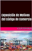 Exposición de Motivos del Código de Comercio (Guatemala)