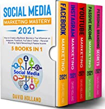 Social Media Marketing Mastery 2021: 5 BOOKS IN 1. How to Create a Big Brand. Become a Top Influencer on Instagram, Facebo...