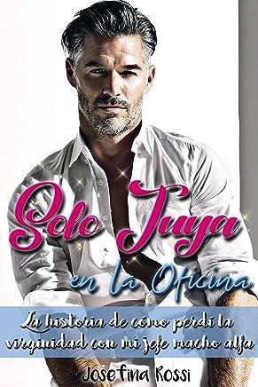 Solo tuya: La historia de cómo perdí la virginidad con mi jefe macho alfa: Serie de Romances de Oficina Libro 2 (Spanish Edition)
