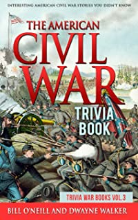 The American Civil War Trivia Book: Interesting American Civil War Stories You Didn't Know (Trivia War Books) (Volume 3)