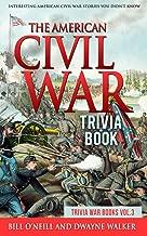 The American Civil War Trivia Book: Interesting American Civil War Stories You Didn't Know (Trivia War Books) (Volume 3)