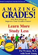 Amazing Grades: Learn More Study Less (Amazing Grades: 101 Best Ways to Improve Your Grades Faster) (English Edition)